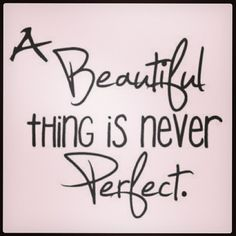 A beautiful thing is never perfect. #beautyquote #skincare