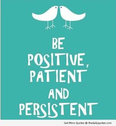 ~Be Positive, Patient and Persistent~ 1 Corinthians 9:24 NLT Don't you realize that in a race everyone runs, but only one person gets the prize? So run to win!