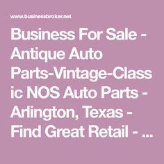 Antique Auto Parts-Vintage-Classic NOS Auto Parts - Business for Sale in Arlington, TX Selling A Business, Home Based Business, Ford Parts, Truck Parts, Arlington Texas, Business Funding, Up And Running, Antique Cars, Retail