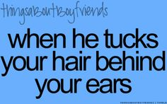 When he tucks your hair behind your ears. (things about boyfriends) Boyfriend Goals, Boyfriend Quotes, Future Boyfriend, Sweet Boyfriend, Dream Boyfriend, Girlfriend Quotes, Husband Quotes, Boyfriend Girlfriend, Cute Relationships