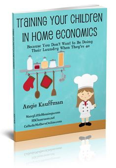 Training Children in Home Economics - This subject has been dropped from schools. If you don't teach your kids how to run a home, no one will. Start with this book.