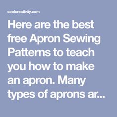 Here are the best free Apron Sewing Patterns to teach you how to make an apron. Many types of aprons are included, even for kids.