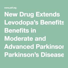 New Drug Extends Levodopa's Benefits in Moderate and Advanced Parkinson's Disease - Parkinson's Disease Foundation (PDF)
