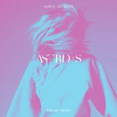 Hurts So Good (KREAM Remix) / Astrid S - genie
