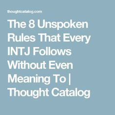 The 8 Unspoken Rules That Every INTJ Follows Without Even Meaning To | Thought Catalog