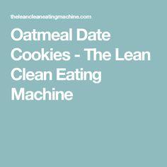 Oatmeal Date Cookies - The Lean Clean Eating Machine