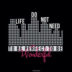 No one is perfect and so is life. Who needs a perfect life when happiness is what we pursuit.