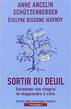 Amazon.fr - Sortir du deuil - Surmonter son chagrin et réapprendre à vivre - Anne Ancelin Schützenberger, Évelyne Bissone Jeufroy - Livres