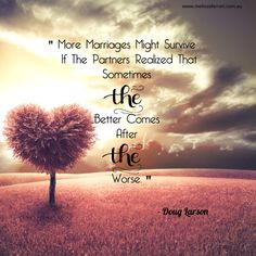 """""""More marriages might survive if the partners realized that sometimes the better comes after the worse."""" -Doug Larson www.melissaferrari.com.au"""