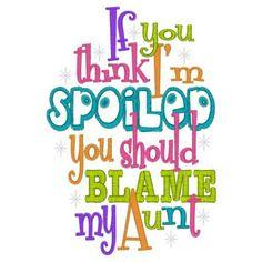 Lol true, i love spoiling my nieces and nephew!