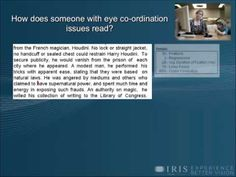 My earlier post mentioned friend and colleague, Dr. Patrick Quaid, Here is a great video by him about vision and reading: http://www.mainosmemos.com/2013/06/video-about-vision-and-reading.html