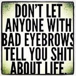 Anyone with bad eyebrows life quotes funny quotes quote life. I cam think of a certain bitch with clown eyebrows Quotes To Live By, Me Quotes, Funny Quotes, Beauty Quotes, Dark Quotes, Witty Quotes, Makeup Quotes, Truth Quotes, Friend Quotes