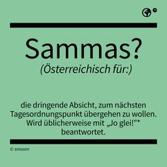 """""""Sammas?"""" - Österreichisch für die dringende Absicht, zum nächsten Tagesordnungspunkt übergehen zu wollen. Wird üblicherweise mit """"Jo glei!"""" beantwortet."""
