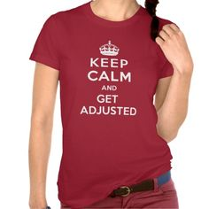 Keep Calm and Get Adjusted Chiropractic T-Shirt http://www.zazzle.com/keep_calm_and_get_adjusted_chiropractic_t_shirt-235499207209730345?rf=238282136580680600