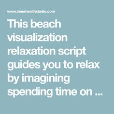 This beach visualization relaxation script guides you to relax by imagining spending time on a beautiful beach. Use this relaxation script to record your own audio or learn to relax. Relaxation Scripts, Meditation Scripts, Free Meditation, Guided Meditation, Language School, Speech And Language, Learning To Relax, Senior Fitness, Therapy Activities