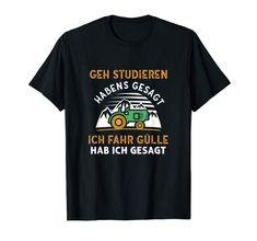 Lustiges #landwirt Ich fahr #Gülle T Shirt #trekker Geschenk: Amazon.de: Bekleidung  Geh #studieren, haben sie gesagt. Ich fahre Gülle, hab ich gesagt. Suchst du etwas für einen Bauern der die #Landwirtsschaft am Leben hält? Das Gülle Shirt ist perfekt als Geschenk für #Traktor Fahrer und stolze #Landwirte. Schöne Geschenkidee für #Ackerdemiker und #Hühnerflüsterer des Dorfes. T Shirt Designs, Mens Tops, Cool Gift Ideas, To Study, Tractor, Proud Of You, Gift For Boyfriend, Deutsch, Clothing