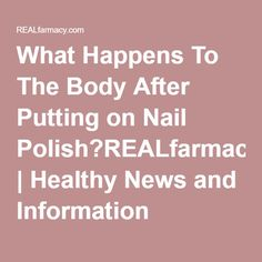 What Happens To The Body After Putting on Nail Polish?REALfarmacy.com | Healthy News and Information