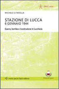 Prezzi e Sconti: #Stazione di lucca 6 gennaio 1944. guerra New  ad Euro 15.00 in #Pacini fazzi #Libri