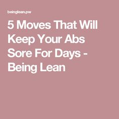 5 Moves That Will Keep Your Abs Sore For Days - Being Lean