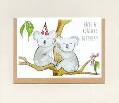 HAVE a KOALATY BIRTHDAY . australian koala birthday card . koalas australiana meme cute funny animal pun . australia . mens womens friend