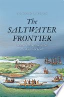 The Saltwater Frontier : Indians and the Contest for the American Coast - Lehman College Stacks (E78 .N5 L57 2015 )