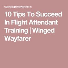10 Tips To Succeed In Flight Attendant Training | Winged Wayfarer