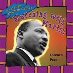 Artist Lorenzo Pace participated in the civil rights movement and marched with Martin Luther King, Jr. His unique cultural perspective and first-person eyewitness account of the era is made immediate and accessible to elementary students with his artistic collages of primary source materials. Marching with Martin by Lorenzo Pace