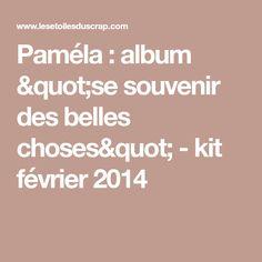 """Paméla : album """"se souvenir des belles choses"""" - kit février 2014"""