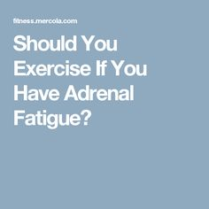Should You Exercise If You Have Adrenal Fatigue?