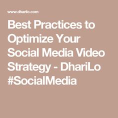 Best Practices to Optimize Your Social Media Video Strategy - DhariLo #SocialMedia