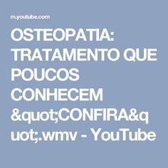 """OSTEOPATIA: TRATAMENTO QUE POUCOS CONHECEM """"CONFIRA"""".wmv - YouTube"""