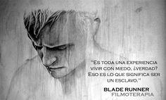 """""""Es toda una experiencia vivir con miedo, ¿verdad? Eso es lo que significa ser un esclavo""""(Blade Runner)"""