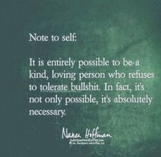 """""""Note to self: It is entirely possible to be a kind, is loving person who refuses to tolerate bullshit. In fact, it's not only possible, it's absolutely necessary. Hand Quotes, Now Quotes, Great Quotes, Quotes To Live By, My Family Quotes, Note To Self Quotes, Quotable Quotes, Wisdom Quotes, Life Quotes"""