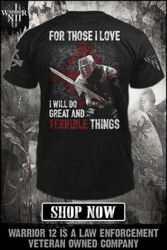 For those I love, I will do great and terrible things. Great And terrible things - Get yours now. Warrior 12 is a law enforcement veteran-owned company. Looking for a way to make money online? True Quotes, Qoutes, Motivational Quotes, Inspirational Quotes, Cool Shirts, Tee Shirts, Sports Shirts, Military Quotes, Military Life