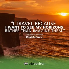 """I travel because I want to see my horizons rather than imagine them."""