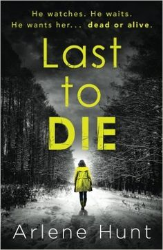 Amazon.com: Last to Die: A gripping psychological thriller not for the faint hearted (9781786810007): Arlene Hunt: Books