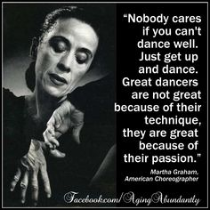Many dance teachers would disagree. ESPECIALLY at formal ballet universities. However, I agree with Martha Graham.