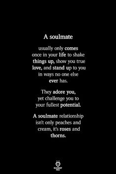 A soulmate relationship is roses and thorns relationshiprules findyoursoulmate neversettleforless healthyrelationships love messages for him love quotes for him romantic quotes for him lovequotes Soulmate Love Quotes, Love Quotes For Her, Romantic Love Quotes, Lost Soul Quotes, Adorable Love Quotes, Not Happy Quotes, Showing Love Quotes, Quotes About Soulmates, Soul Mate Quotes