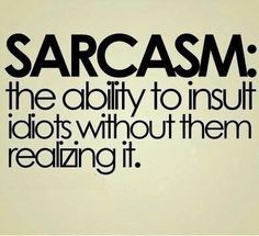I used to know someone who thought sarcasm was 'being witty' when in actual fact it just about demeaning and insulting others as this sign points out! Great Quotes, Quotes To Live By, Me Quotes, Funny Quotes, Inspirational Quotes, Witty Quotes, Idiot Quotes, Humor Quotes, Stupid Quotes