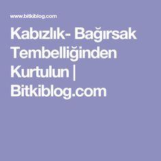 Kabızlık- Bağırsak Tembelliğinden Kurtulun   Bitkiblog.com