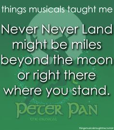 Peter Pan ~ Things Musicals Taught Me, ~ ☮ Broadway Musical Quotes ☮