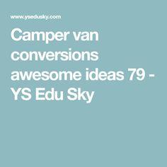 Camper van conversions awesome ideas 21 - YS Edu Sky