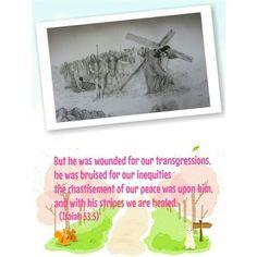 이사야 53:5   그가 찔림은 우리의 허물을 인함이요  그가 상함은 우리의 죄악을 인함이라  그가 징계를 받음으로  우리가 평화를 누리고  그가 채찍에 맞음으로  우리가 나음을 입었도다
