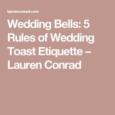 Wedding Bells 5 Rules Of Toast Etiquette