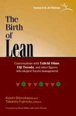 The Birth of Lean This is an honest look at the origins of lean, written in the words of the people who created the system. Through interviews and annotated talks, you will hear first-person accounts of what these innovators and problem-solvers did and why they did it. You'll read rare, personal commentaries that explain the interplay of (sometimes opposing) ideas that created a revolution in thinking.
