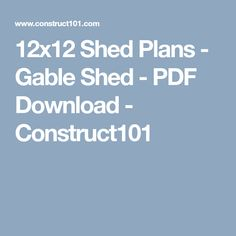 12x12 Shed Plans - Gable Shed - PDF Download - Construct101