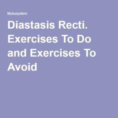Diastasis Recti. Exercises To Do and Exercises To Avoid
