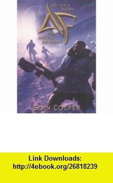 The Arctic Incident (Artemis Fowl, Book 2) (9780613629270) Eoin Colfer , ISBN-10: 0613629272  , ISBN-13: 978-0613629270 ,  , tutorials , pdf , ebook , torrent , downloads , rapidshare , filesonic , hotfile , megaupload , fileserve