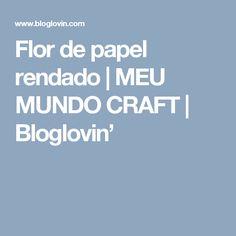 Flor de papel rendado | MEU MUNDO CRAFT | Bloglovin'
