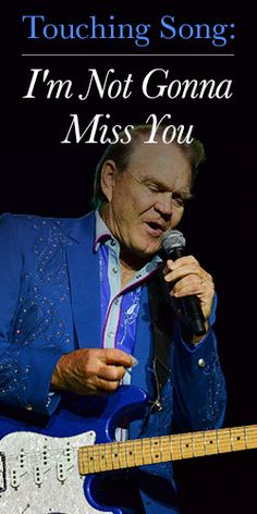Touching Song: I�m Not Gonna Miss You - Glen Campbell is from a small town in Southwest Arkansas not far from where I grew up and where I live now. Alzheimer's is something I watched my grandmother go through in all the stages.